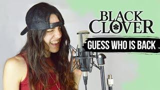 Black Clover Op4 - Guess Who Is Back (cover español)