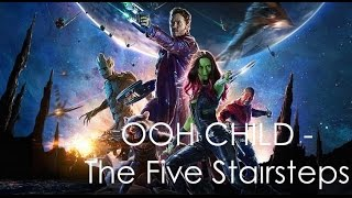 Guardians of the Galaxy Soundtrack 11 - The Five Stairsteps - OOH CHILD