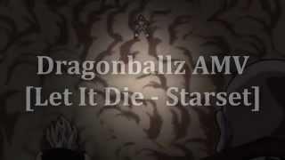 Let It Die ( DBz AMV)