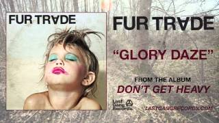 Fur Trade - Glory Daze