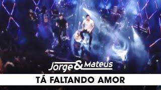 Jorge e Mateus - Tá Faltando Amor - [DVD Ao Vivo Em Goiânia] - (Clipe Oficial)