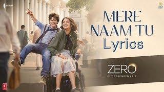 ZERO: Mere Naam Tu  Lyrics Song | Shah Rukh Khan, Anushka Sharma, Katrina Kaif | LTH-Lyrics