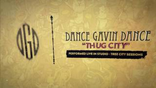 Dance Gavin Dance - Thug City (Tree City Sessions)