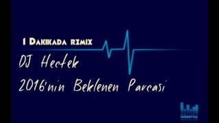 1 Dakikada Remix | 2016 Beklenen Parça | DJ Hectek