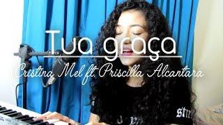 Tua graça - Cristina Mel ft. Priscilla Alcantara (cover Wândala Quintino)