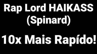 Rap Lord HAIKAISS (Spinardi) 10x Mais Rapído!!!