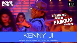 Kenny Ji Official Song Video - Balwinder Singh Famous Ho Gaya   Shaan