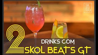 2 DRINKS DELICIOSOS COM SKOL BEATS GIN TÔNICA - GT