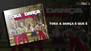 Toka & Dança - Toka & Dança É Que É