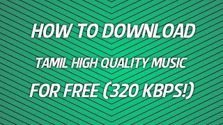 How to download 320 kbps (High Quality) Tamil Songs for FREE