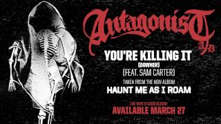 Antagonist A.D - You're Killing It (Downer) [Feat. Sam Carter]