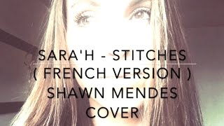 STITCHES ( FRENCH VERSION ) SHAWN MENDES ( SARA'H COVER )
