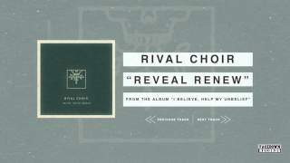 Rival Choir - I Believe, Help My Unbelief - Reveal Renew