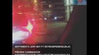 SENTIMIENTO JORY BOY FT SKYROMPIENDOEL BAJO. PREVIEW COMINGSOON