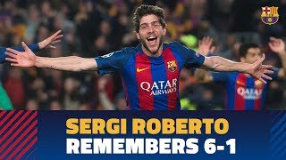 Sergi Roberto remembers the 6-1 win against PSG