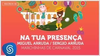 Miguel e Sergio Arruda - Na Tua Presença (As Melhores Marchinhas de Carnaval 2015) [Áudio Oficial]