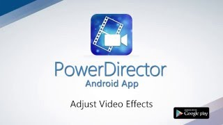 How to Adjust Video Effect | PowerDirector Video Editor App
