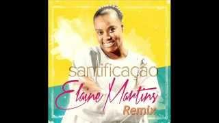 Elaine Martins - Santificação   FunnyREMIX