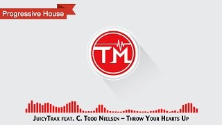JuicyTrax feat. C. Todd Nielsen - Throw Your Hearts Up