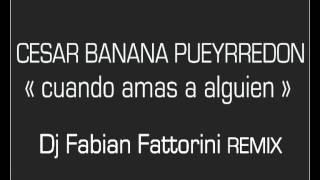 Cesar Banana Pueyrredon - Cuando amas a alguien (Fabian Fattorini remix) [v2]
