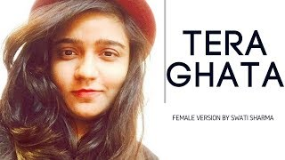 Tera Ghata | Official Female Version | Swati Sharma | Gajendra Verma