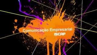 ISCAP IPP Licenciatura em Comunicação Empresarial - Degree in Corporate Communication ISCAP IPP