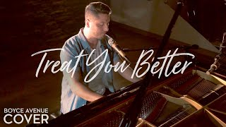 Treat You Better - Shawn Mendes (Boyce Avenue piano acoustic cover) on Spotify & iTunes