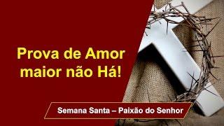 Paixão do Senhor - Prova de Amor maior não Há!