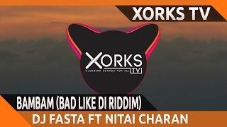 DJ Fasta ft Nitai Charan - BAMBAM (Bad Like Di Riddim)