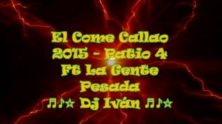 El Come Callao  2015   Patio 4 Ft La Gente Pesada ♬♪☆ Dj Iván ♬♪☆ 2