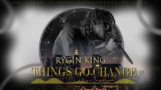 Rygin King   Things Go Change Audio 2018
