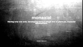 What does monaxial mean