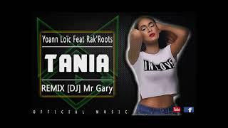 Yoann Loïc Feat  Rak'Roots -Tania - [REMIX by  DJ Mr Gary] 2017