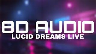 Lucid Dreams LIVE - Juice WRLD (8D AUDIO)