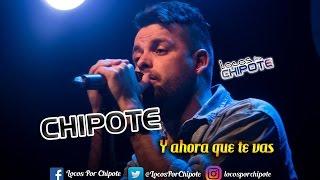 Chipote - Ahora que te vas (Con letra)