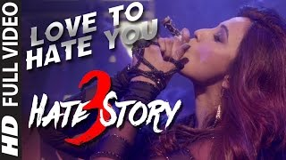 'LOVE TO HATE YOU' video song | HATE STORY 3 songs (2015)| Daisy Shah's BOLDEST Look | T-Series width=