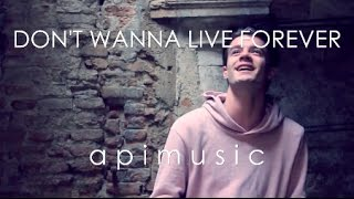 DON'T WANNA LIVE FOREVER - FIFTY SHADES DARKER (apimusic french cover)