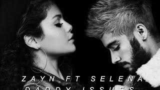 ZAYN FT SELENA GOMEZ - DADDY ISSUES