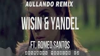 Wisin, Yandel Ft Romeo Santos - Aullando Remix Sencillo 2018((By Jonathan Morocho Dj®))