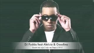 DJ Fodda feat Aleluia & Gasolina - quem me suja ( 2012 )