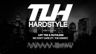 LNY TNZ & Ruthless - We Don't Care (Ft. The Kemist) (Original Mix) [HQ + HD]