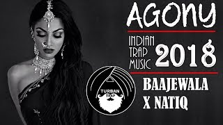 Agony - Baajewala x Natiq | Indian Trap Music 2018 | Turban Trap Mix