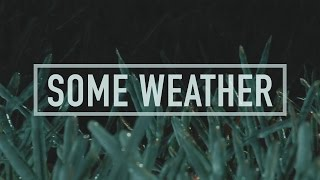 Some Weather