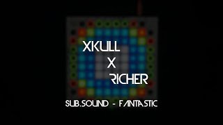 Sub.Sound - Fantastic // Xkull X Richer launchpad cover