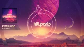 """Kill Paris - """"Interlude"""" (Official Full Stream)"""