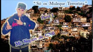 Mc Neguin do GNB - Só os Muleque Terrorista