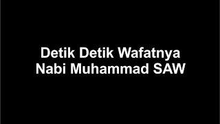 Detik Detik Wafatnya Nabi Muhammad SAW width=