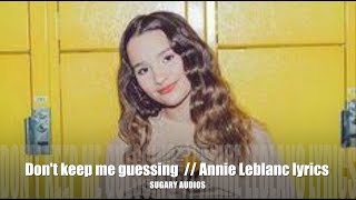 Don't keep me guessing - Annie LeBlanc LYRICS // sugary audios