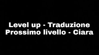 Traduzione - Level Up - Ciara