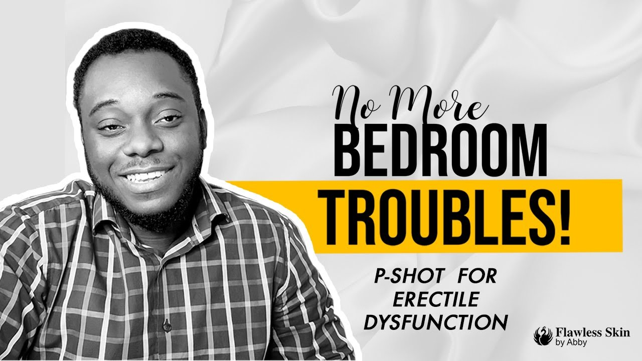 How to Treat Erectile Dysfunction with P-Shot